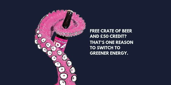 Free crate of beer and £50 credit when you switch to Octopus Energy